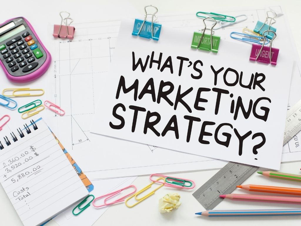 Marketing Strategy What is your strategy